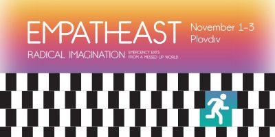 EMPATHEAST 2019 (1-3 ноември) – радикално въображение в действие!